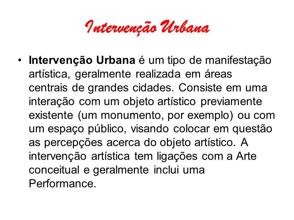 Intervenção Urbana Intervenção Urbana é um tipo de manifestação artística, geralmente realizada em áreas centrais de grandes cidades. Consiste em uma