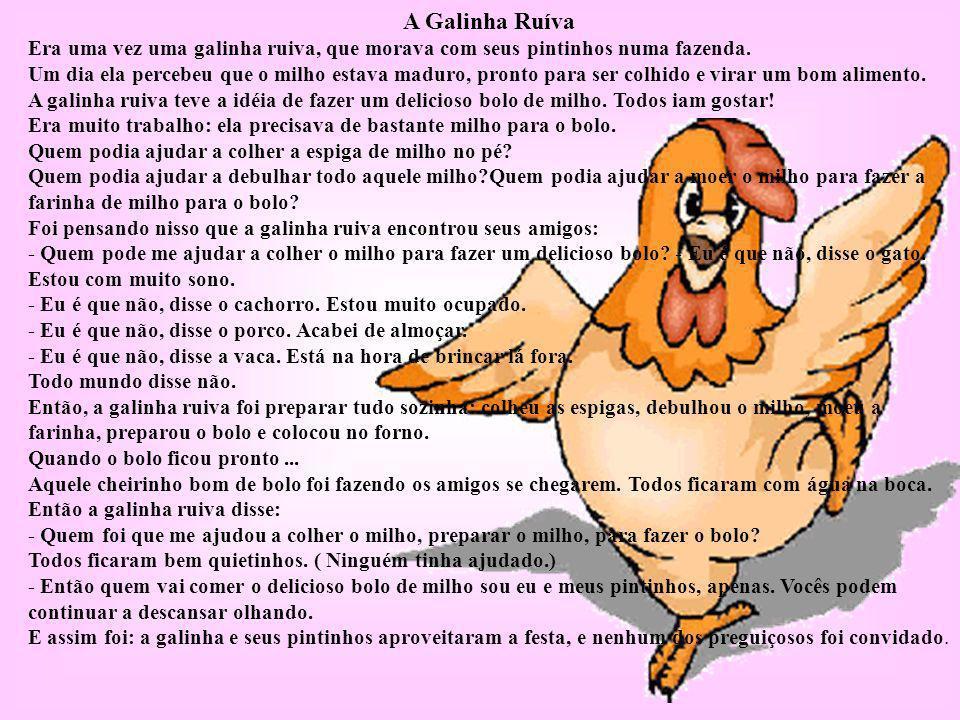 A Galinha Ruíva Era uma vez uma galinha ruiva, que morava com seus pintinhos numa fazenda. Um dia ela percebeu que o milho estava maduro, pronto para