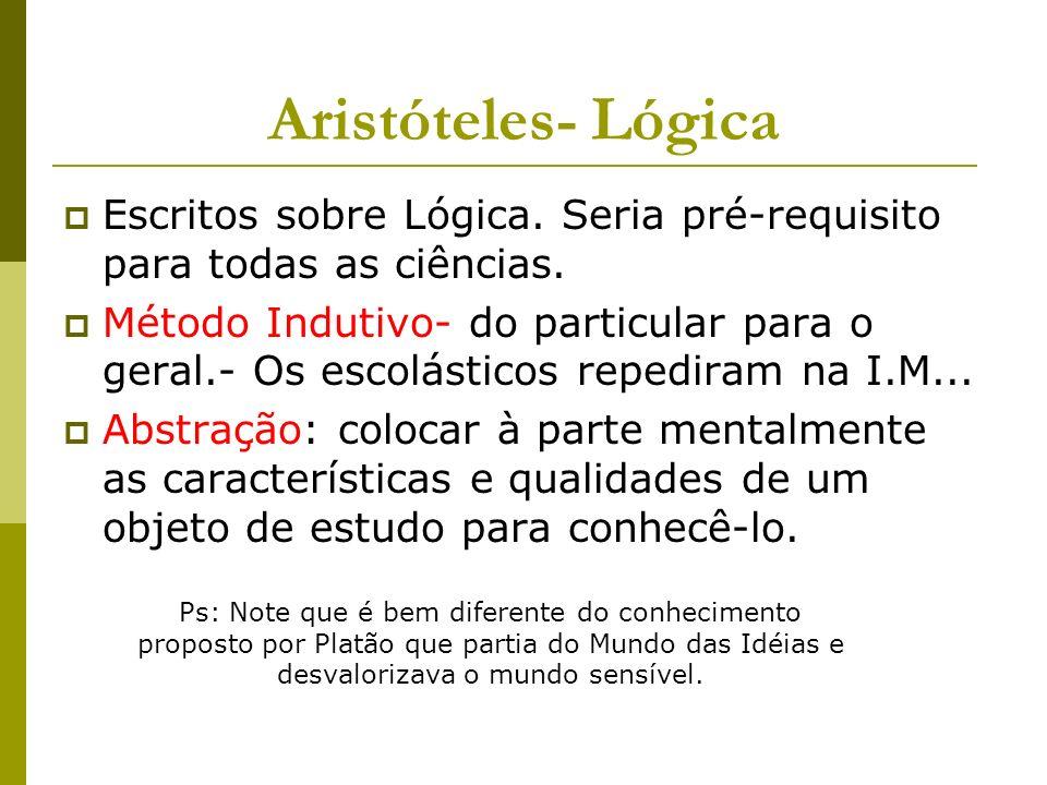 Aristóteles- Lógica Escritos sobre Lógica.Seria pré-requisito para todas as ciências.