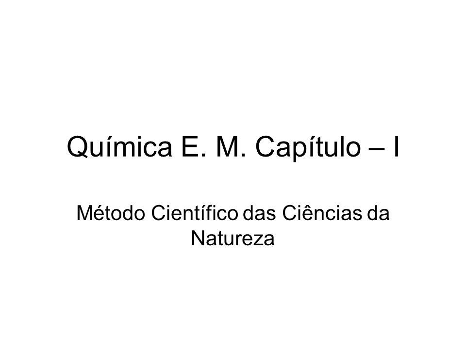 Química E. M. Capítulo – I Método Científico das Ciências da Natureza