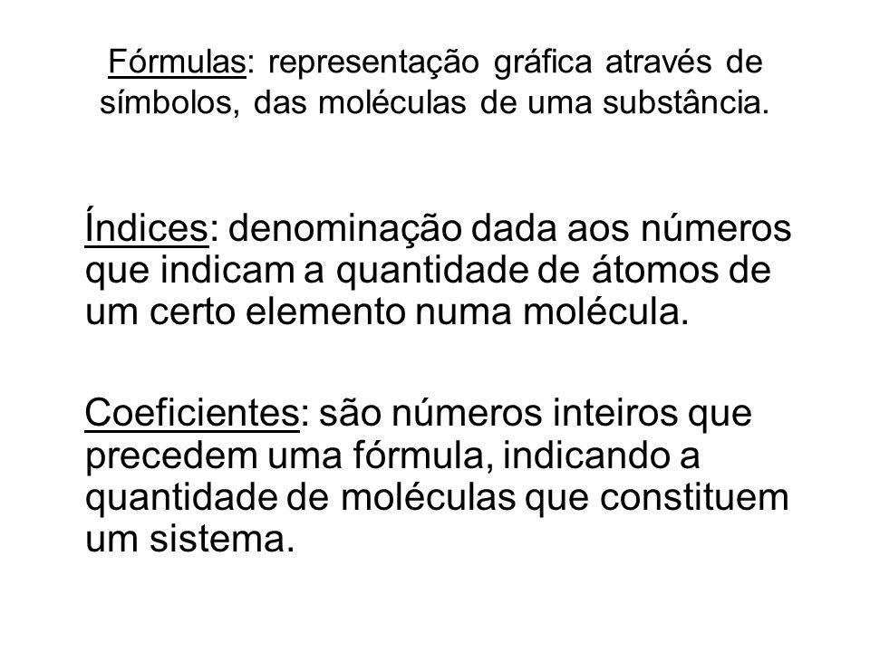 Fórmulas: representação gráfica através de símbolos, das moléculas de uma substância. Índices: denominação dada aos números que indicam a quantidade d