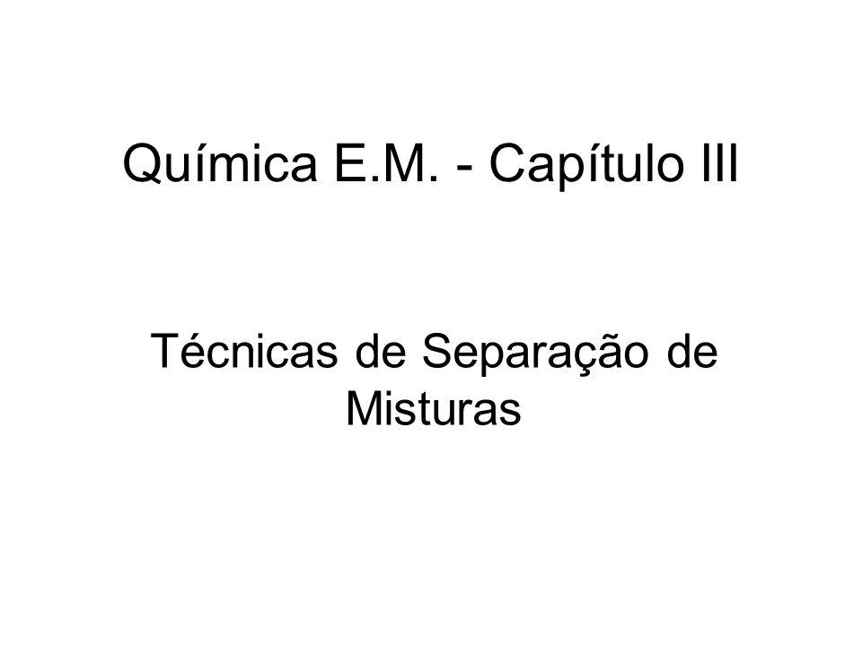 Química E.M. - Capítulo III Técnicas de Separação de Misturas