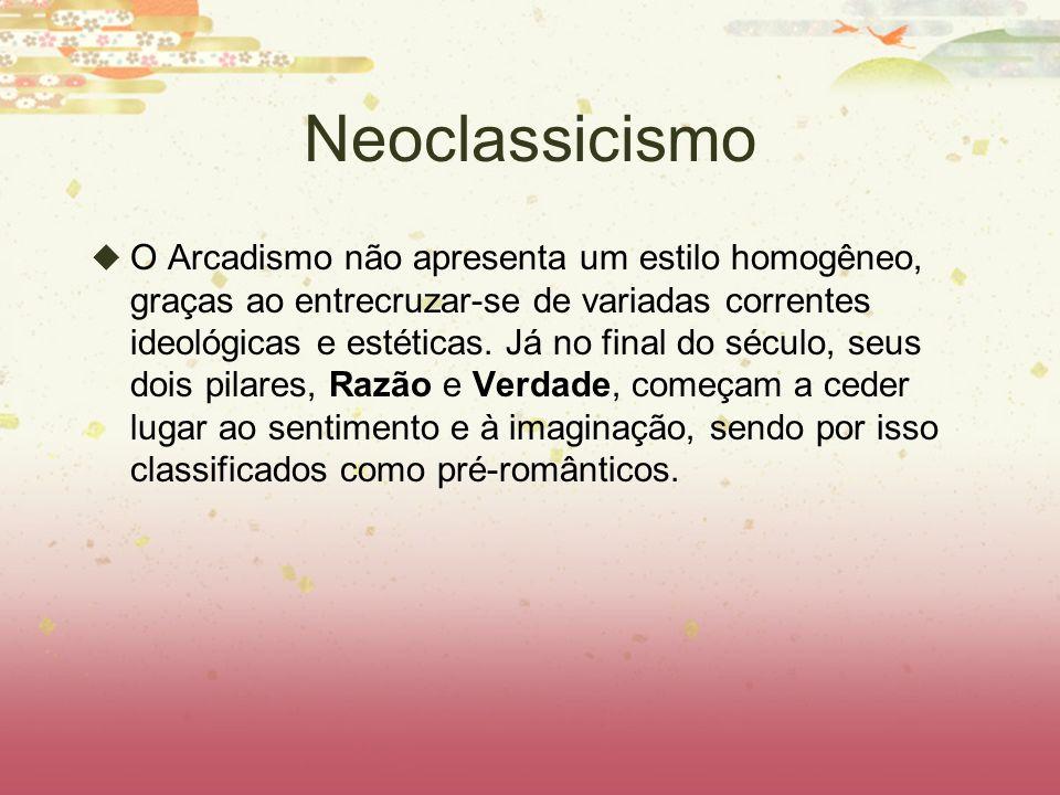 Neoclassicismo O Arcadismo não apresenta um estilo homogêneo, graças ao entrecruzar-se de variadas correntes ideológicas e estéticas. Já no final do s