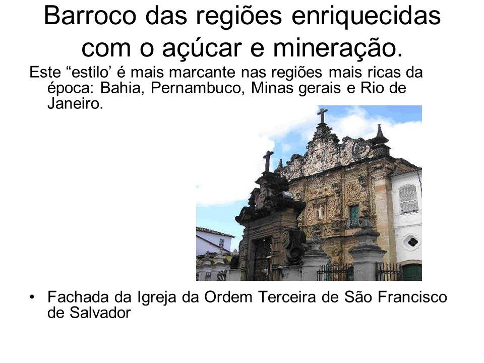 Barroco das regiões enriquecidas com o açúcar e mineração. Este estilo é mais marcante nas regiões mais ricas da época: Bahia, Pernambuco, Minas gerai