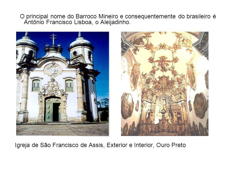 O principal nome do Barroco Mineiro e consequentemente do brasileiro é Antônio Francisco Lisboa, o Aleijadinho. Igreja de São Francisco de Assis, Exte