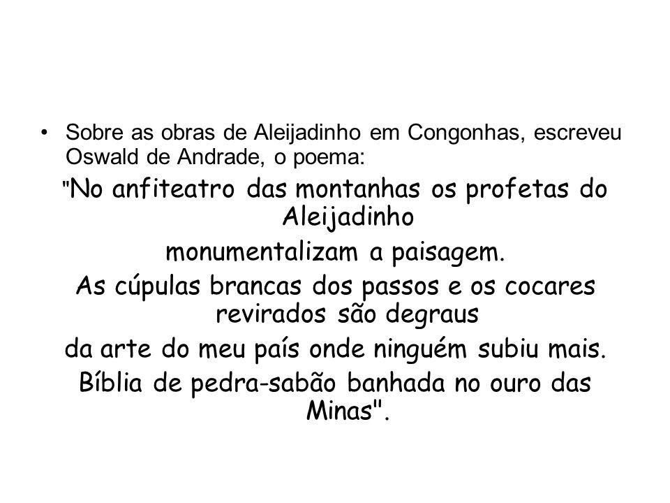 Sobre as obras de Aleijadinho em Congonhas, escreveu Oswald de Andrade, o poema: