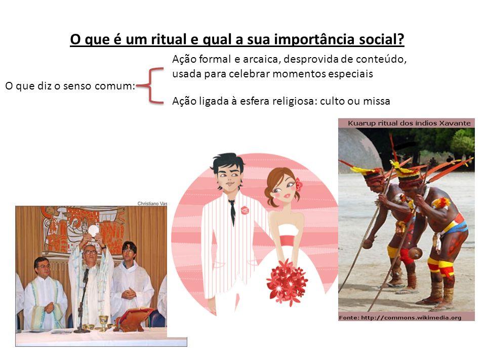 O que é um ritual e qual a sua importância social? O que diz o senso comum: Ação formal e arcaica, desprovida de conteúdo, usada para celebrar momento