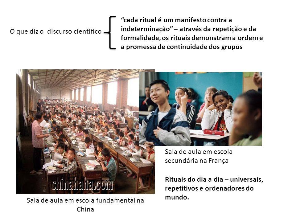 O que diz o discurso cientifico Sala de aula em escola fundamental na China Sala de aula em escola secundária na França cada ritual é um manifesto con