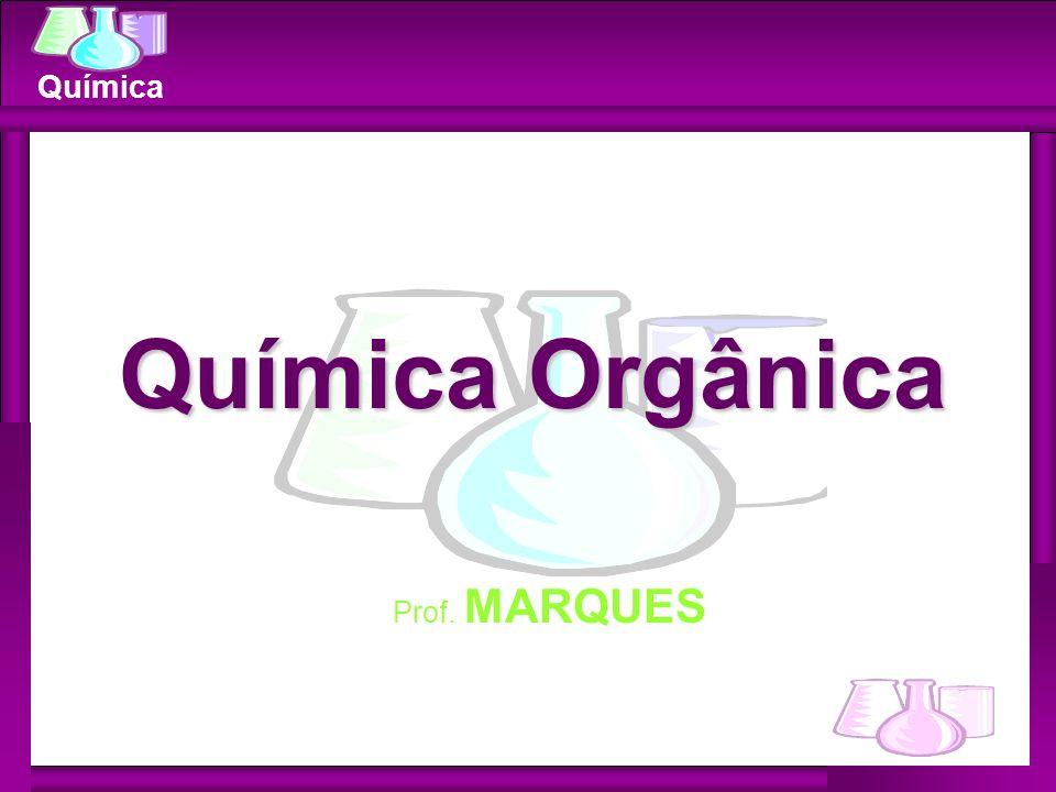 Química Química Orgânica Prof. MARQUES