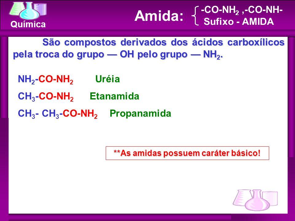 Química -CO-NH 2,-CO-NH- Sufixo - AMIDA NH 2 -CO-NH 2 Uréia CH 3 -CO-NH 2 Etanamida CH 3 - CH 3 -CO-NH 2 Propanamida Amida: São compostos derivados do