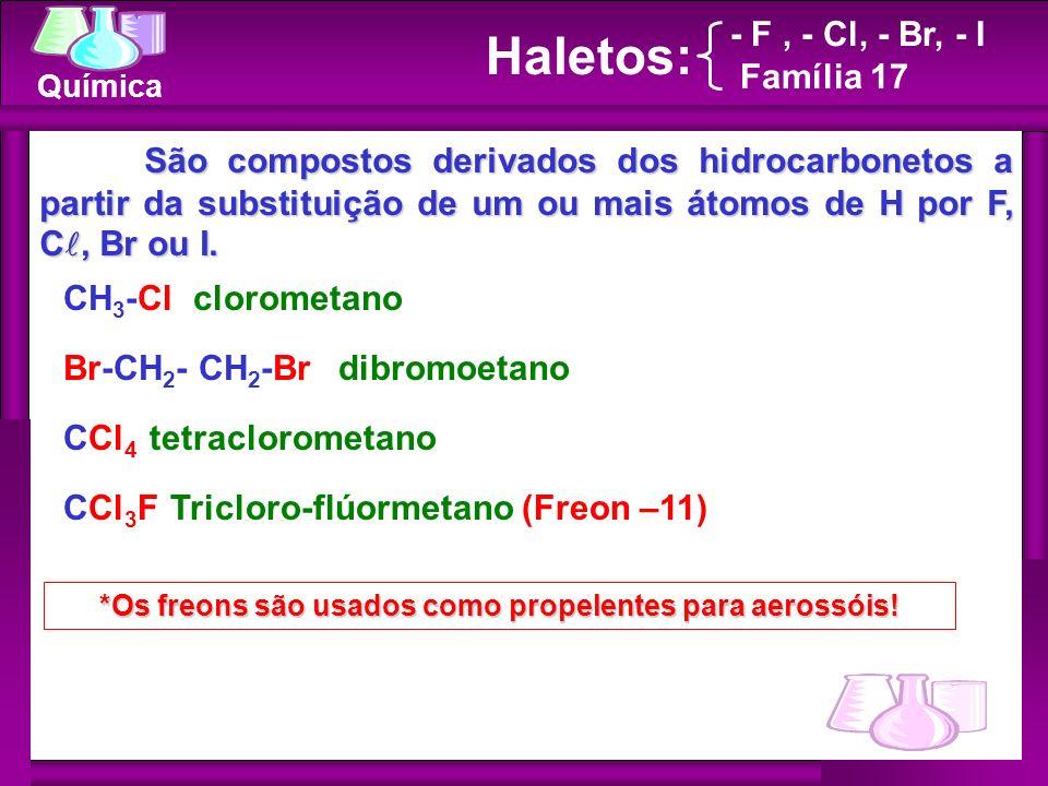 Química - F, - Cl, - Br, - I Família 17 Haletos: São compostos derivados dos hidrocarbonetos a partir da substituição de um ou mais átomos de H por F,