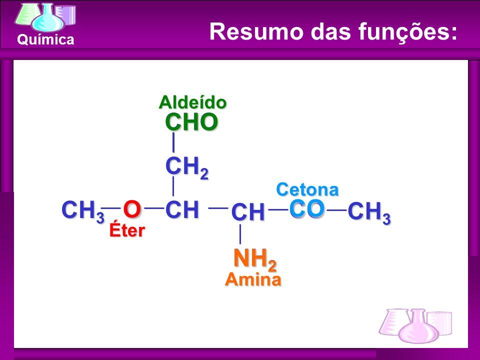 Química Éter Aldeído Cetona CH OCH CH 3 CO CH 2 CH 3 NH 2 CCHO Amina O CHO CO Resumo das funções: