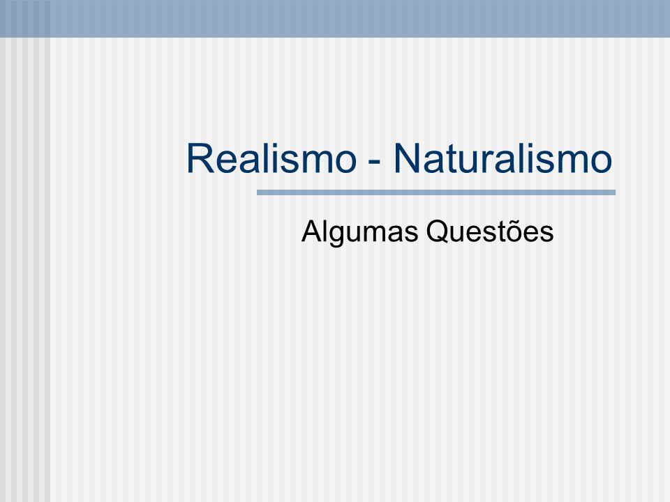 Realismo - Naturalismo Algumas Questões