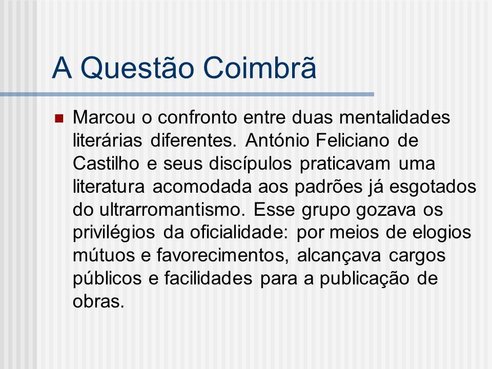A Questão Coimbrã Marcou o confronto entre duas mentalidades literárias diferentes. António Feliciano de Castilho e seus discípulos praticavam uma lit
