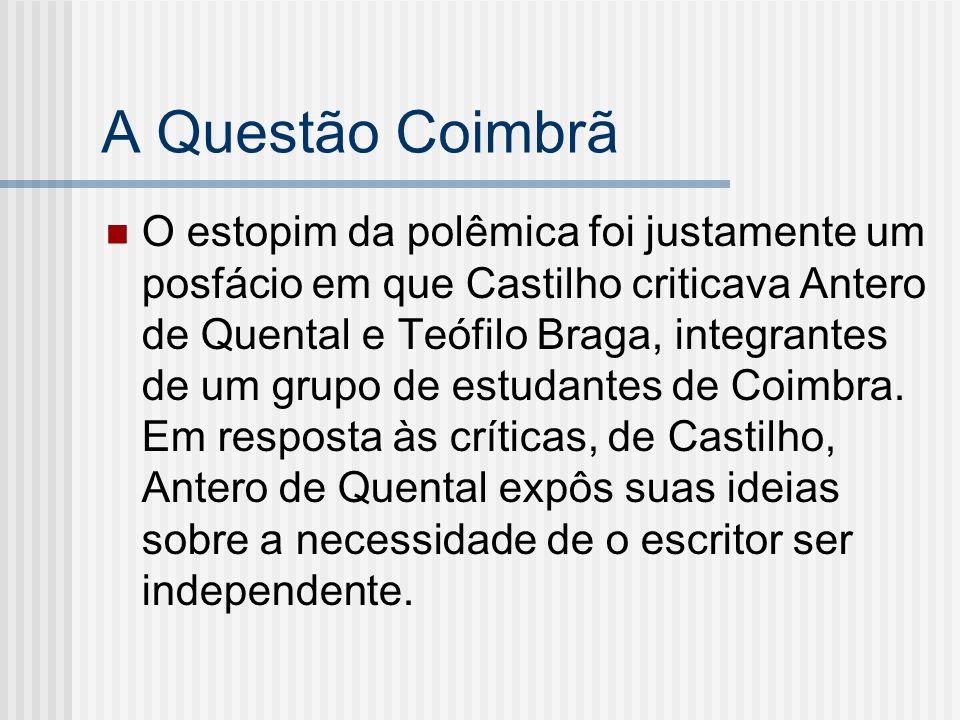 A Questão Coimbrã O estopim da polêmica foi justamente um posfácio em que Castilho criticava Antero de Quental e Teófilo Braga, integrantes de um grup