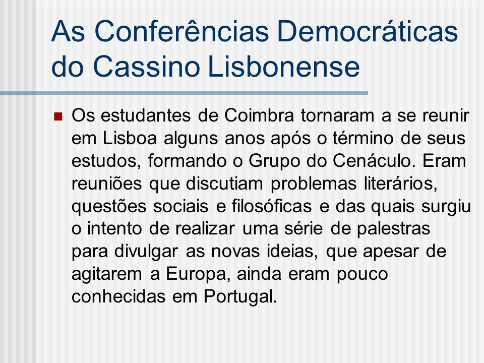 As Conferências Democráticas do Cassino Lisbonense Os estudantes de Coimbra tornaram a se reunir em Lisboa alguns anos após o término de seus estudos,