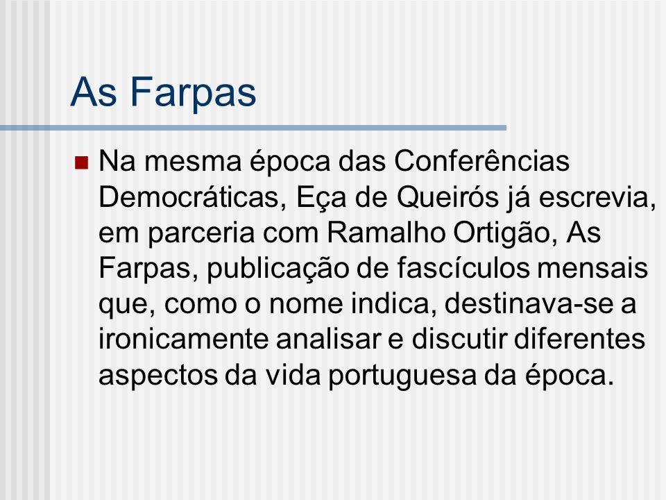 As Farpas Na mesma época das Conferências Democráticas, Eça de Queirós já escrevia, em parceria com Ramalho Ortigão, As Farpas, publicação de fascícul