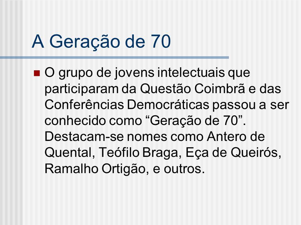 A Geração de 70 O grupo de jovens intelectuais que participaram da Questão Coimbrã e das Conferências Democráticas passou a ser conhecido como Geração
