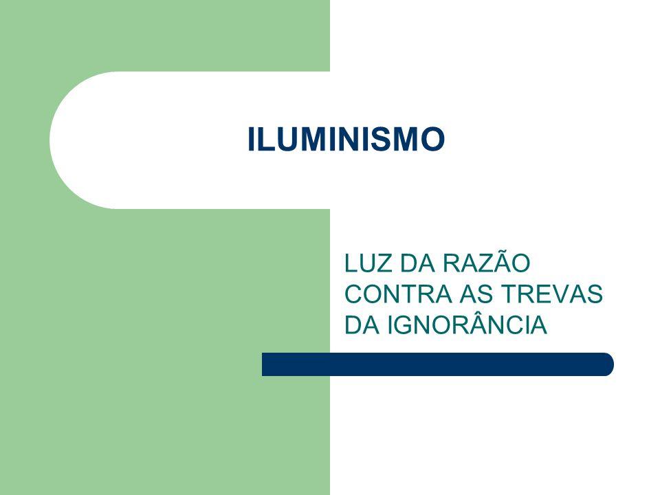 ILUMINISMO LUZ DA RAZÃO CONTRA AS TREVAS DA IGNORÂNCIA