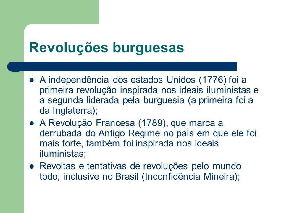 Revoluções burguesas A independência dos estados Unidos (1776) foi a primeira revolução inspirada nos ideais iluministas e a segunda liderada pela bur