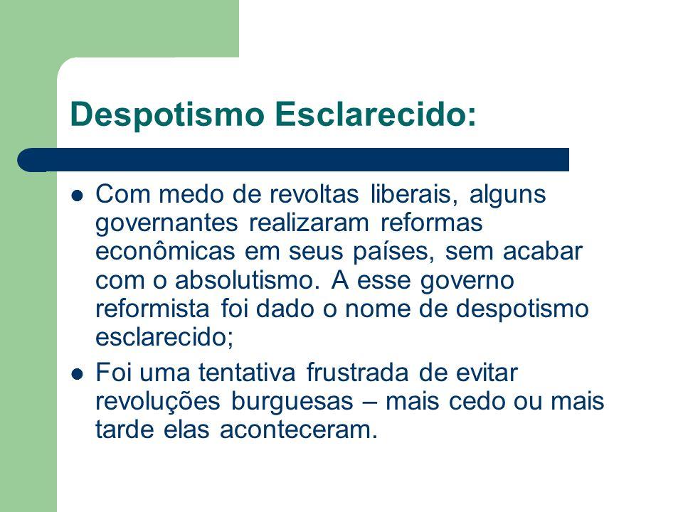 Despotismo Esclarecido: Com medo de revoltas liberais, alguns governantes realizaram reformas econômicas em seus países, sem acabar com o absolutismo.