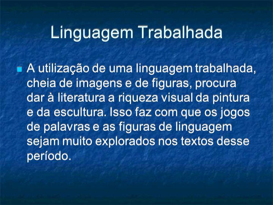 Linguagem Trabalhada A utilização de uma linguagem trabalhada, cheia de imagens e de figuras, procura dar à literatura a riqueza visual da pintura e d