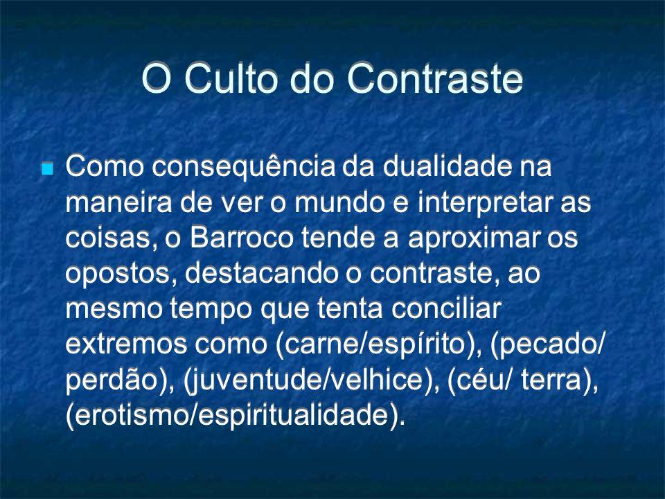 O Culto do Contraste Como consequência da dualidade na maneira de ver o mundo e interpretar as coisas, o Barroco tende a aproximar os opostos, destaca