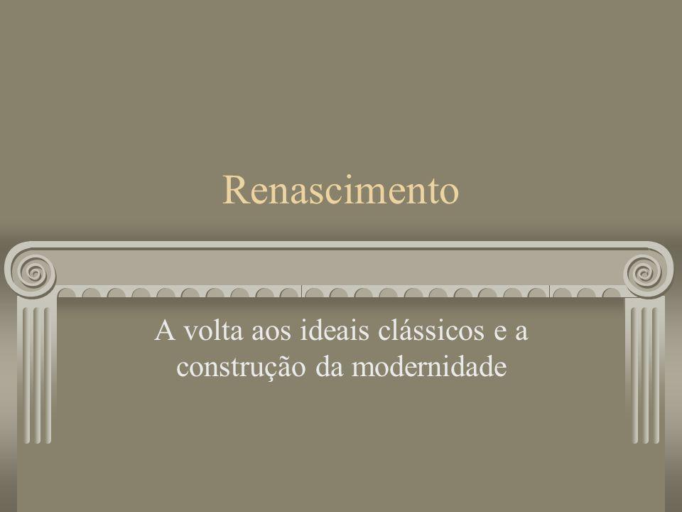 Renascimento A volta aos ideais clássicos e a construção da modernidade