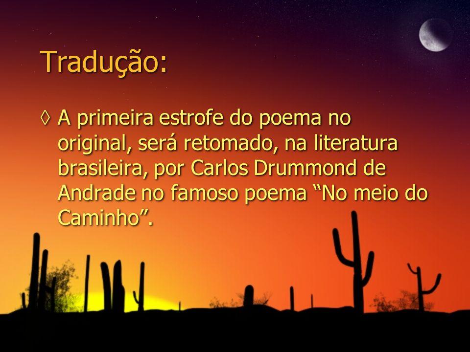 Tradução: A primeira estrofe do poema no original, será retomado, na literatura brasileira, por Carlos Drummond de Andrade no famoso poema No meio do