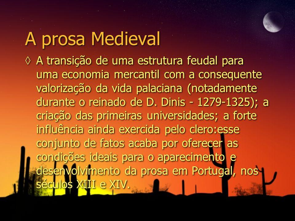 A prosa Medieval A transição de uma estrutura feudal para uma economia mercantil com a consequente valorização da vida palaciana (notadamente durante
