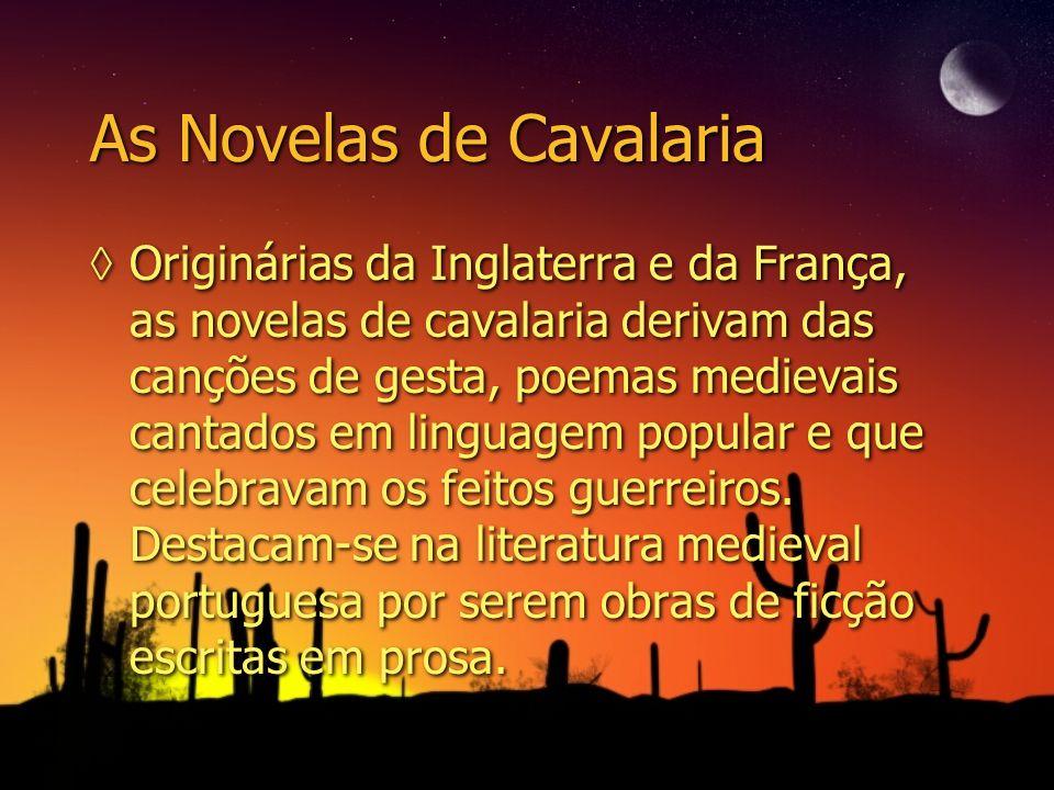 As Novelas de Cavalaria Originárias da Inglaterra e da França, as novelas de cavalaria derivam das canções de gesta, poemas medievais cantados em ling