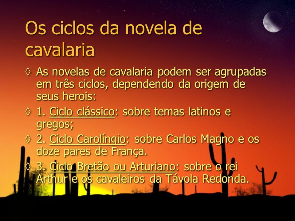 Os ciclos da novela de cavalaria As novelas de cavalaria podem ser agrupadas em três ciclos, dependendo da origem de seus herois: 1. Ciclo clássico: s