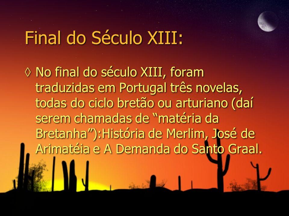 Final do Século XIII: No final do século XIII, foram traduzidas em Portugal três novelas, todas do ciclo bretão ou arturiano (daí serem chamadas de ma