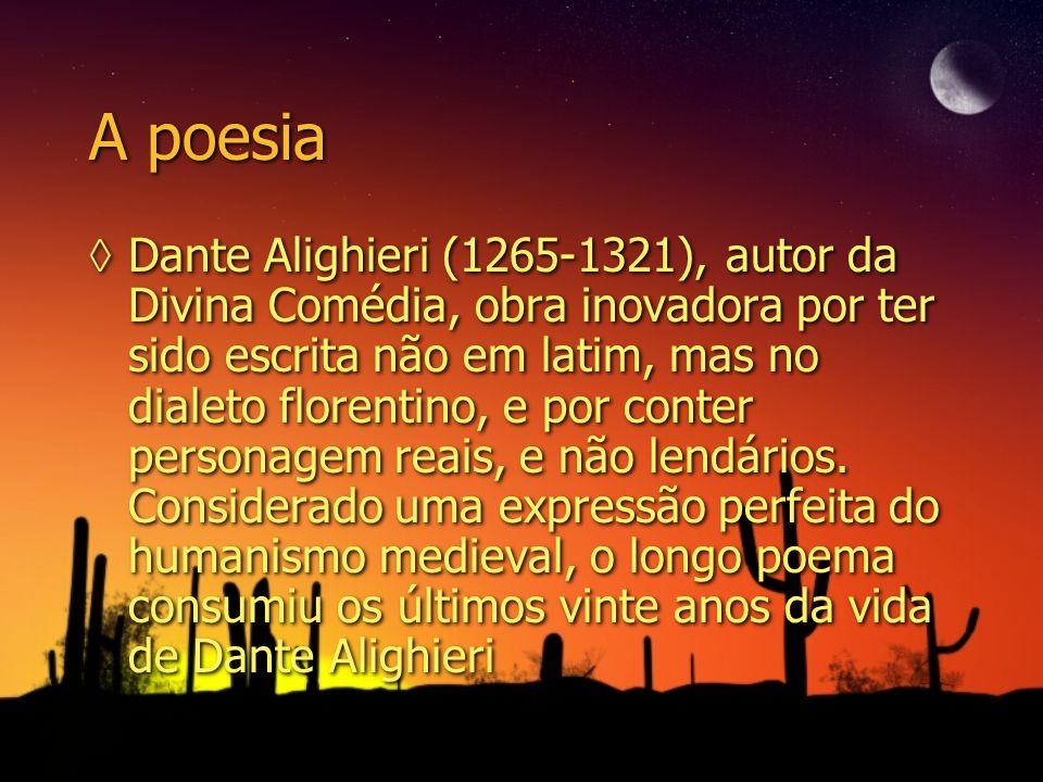 A poesia Dante Alighieri (1265-1321), autor da Divina Comédia, obra inovadora por ter sido escrita não em latim, mas no dialeto florentino, e por cont