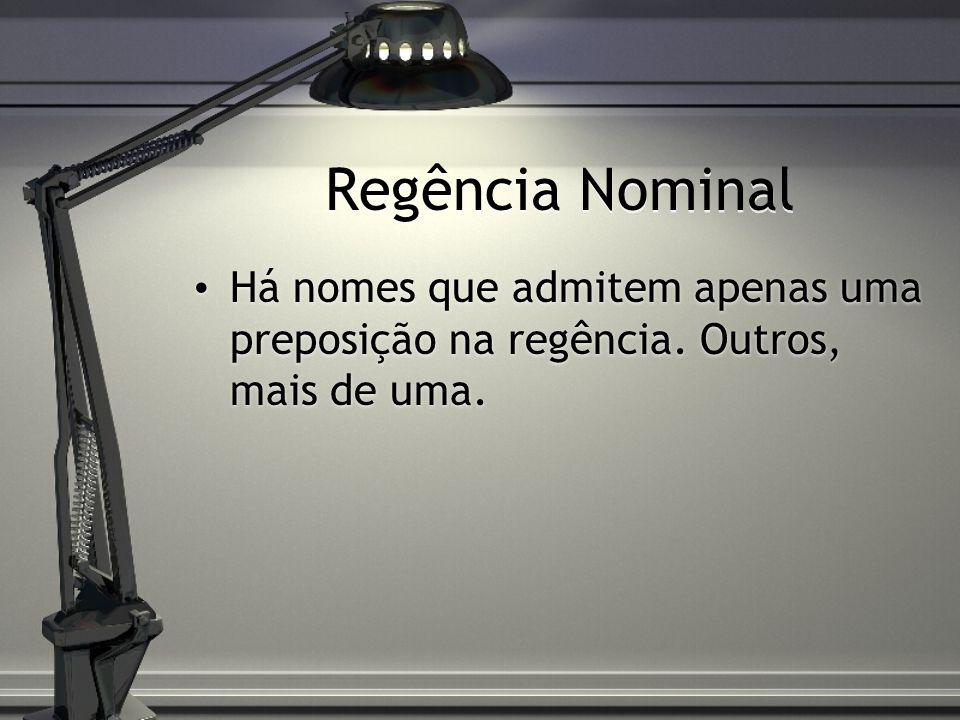 Regência Nominal Há nomes que admitem apenas uma preposição na regência. Outros, mais de uma.
