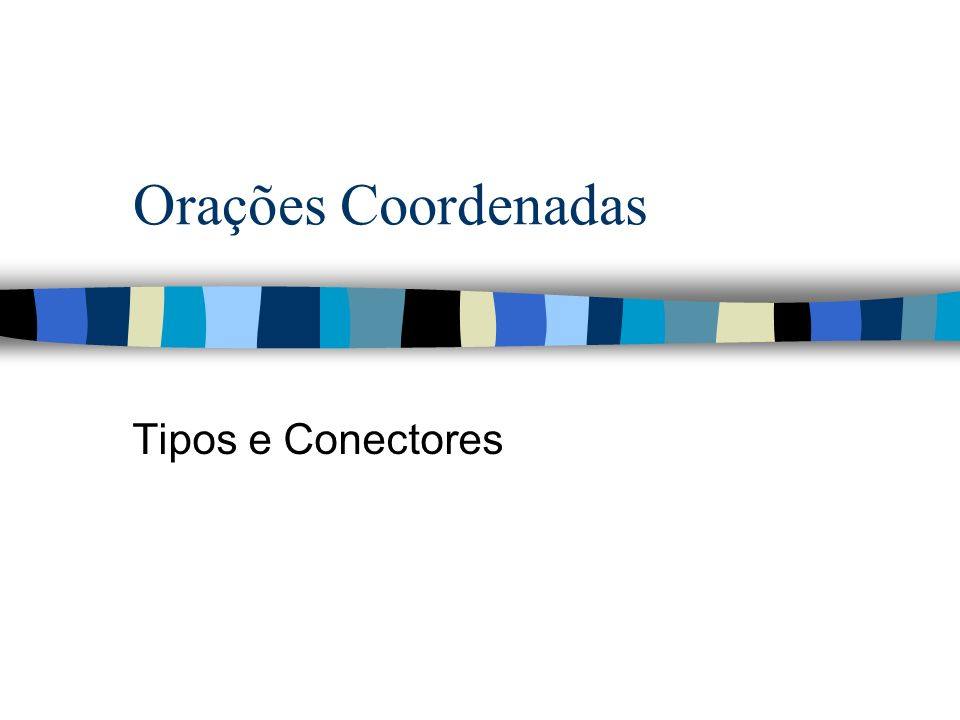 Orações Coordenadas Tipos e Conectores