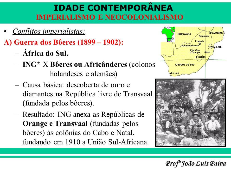 IDADE CONTEMPORÂNEA Profº João Luís Paiva IMPERIALISMO E NEOCOLONIALISMO Conflitos imperialistas: A) Guerra dos Bôeres (1899 – 1902): –África do Sul.