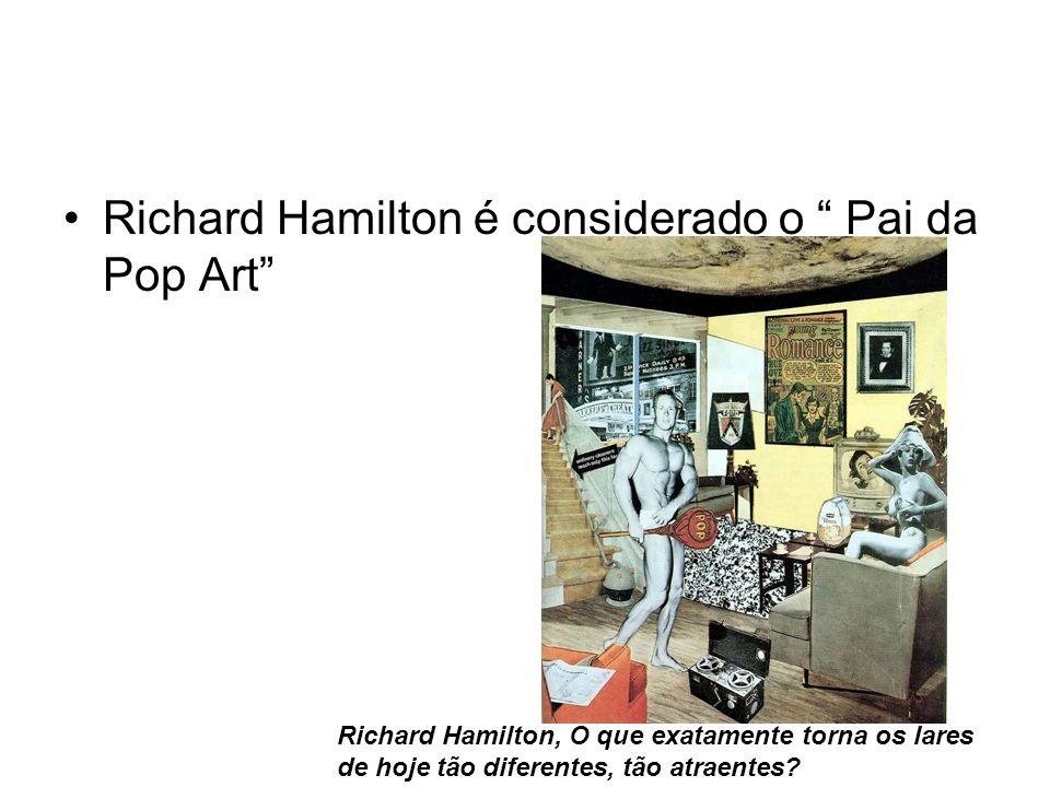 Richard Hamilton é considerado o Pai da Pop Art Richard Hamilton, O que exatamente torna os lares de hoje tão diferentes, tão atraentes?