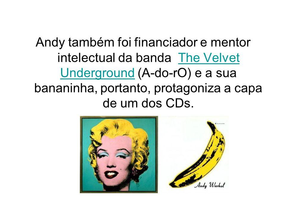 Andy também foi financiador e mentor intelectual da banda The Velvet Underground (A-do-rO) e a sua bananinha, portanto, protagoniza a capa de um dos C