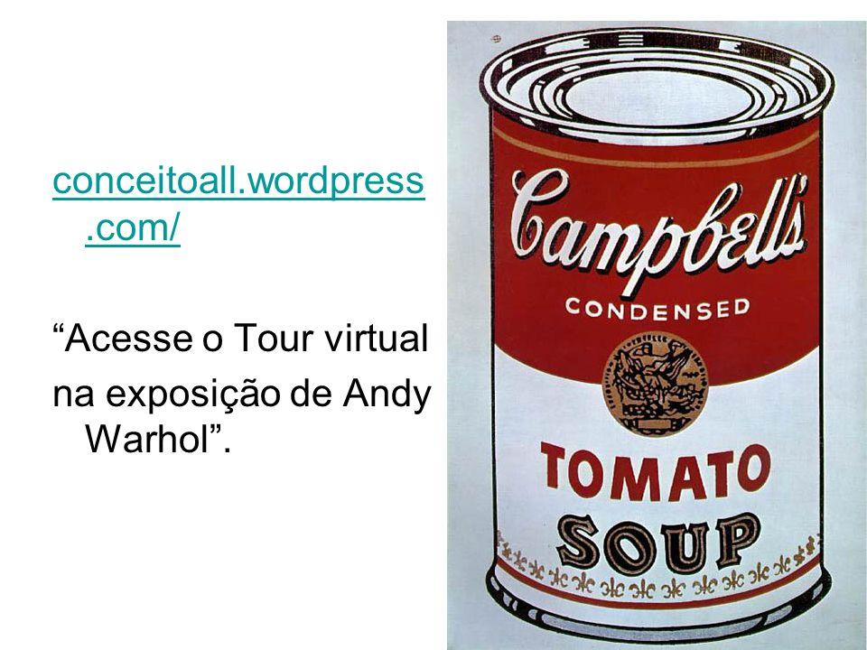conceitoall.wordpress.com/ Acesse o Tour virtual na exposição de Andy Warhol.