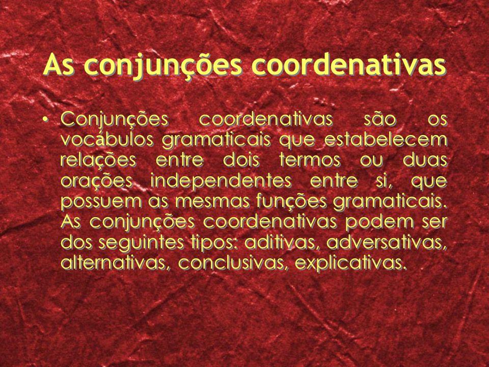 As conjunções coordenativas Conjun ç ões coordenativas são os voc á bulos gramaticais que estabelecem rela ç ões entre dois termos ou duas ora ç ões i