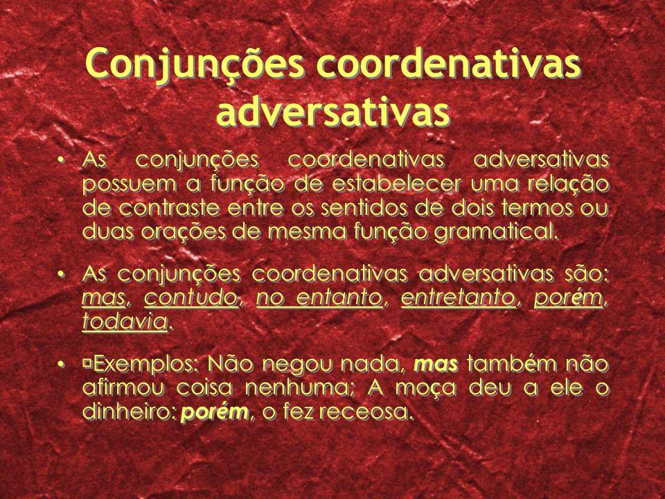 Conjunções coordenativas adversativas As conjun ç ões coordenativas adversativas possuem a fun ç ão de estabelecer uma rela ç ão de contraste entre os