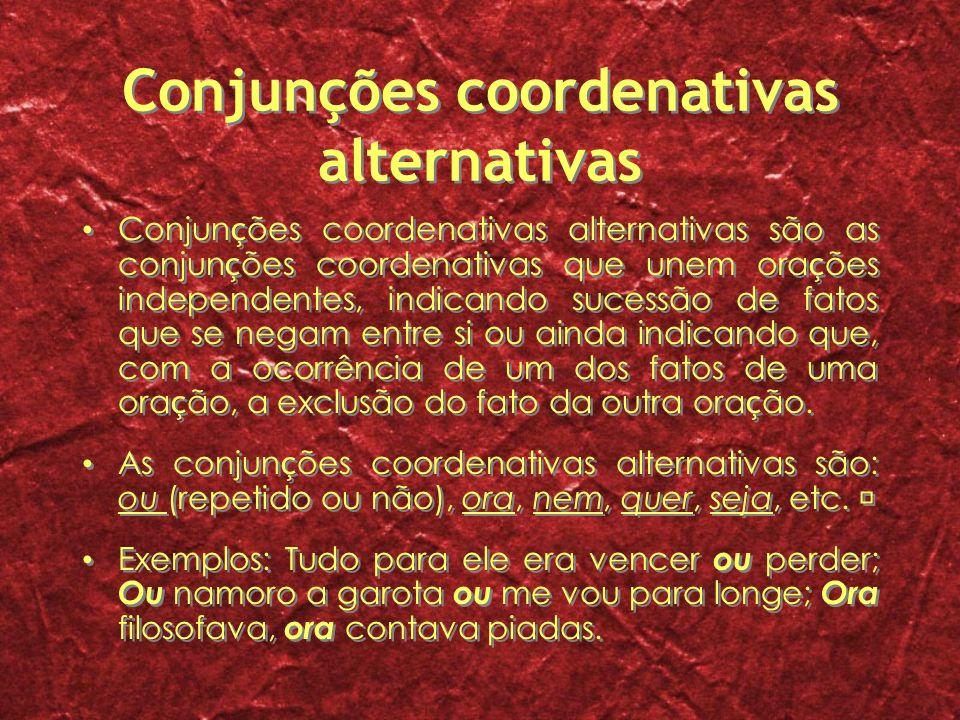 Conjunções coordenativas alternativas Conjun ç ões coordenativas alternativas são as conjun ç ões coordenativas que unem ora ç ões independentes, indi