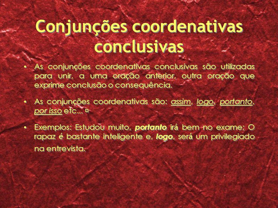 Conjunções coordenativas conclusivas As conjun ç ões coordenativas conclusivas são utilizadas para unir, a uma ora ç ão anterior, outra ora ç ão que e