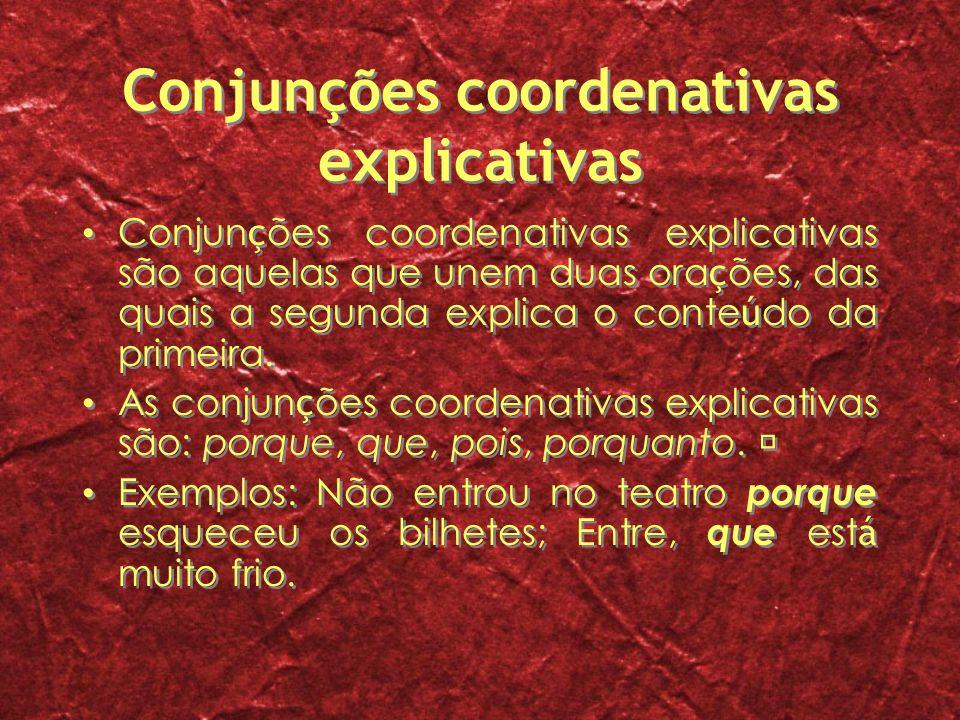Conjunções coordenativas explicativas Conjun ç ões coordenativas explicativas são aquelas que unem duas ora ç ões, das quais a segunda explica o conte