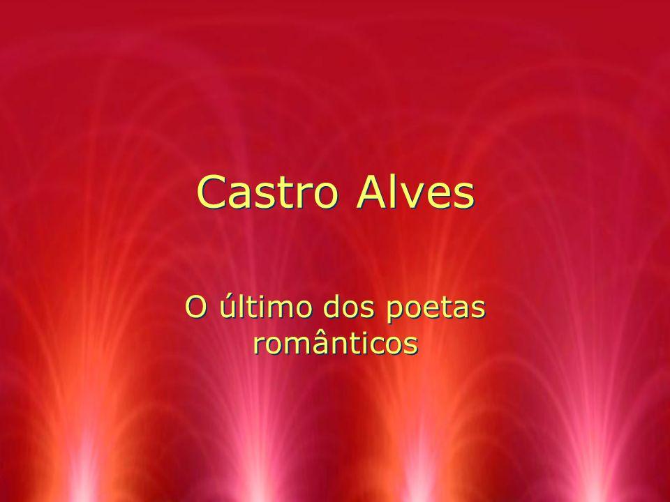Castro Alves O último dos poetas românticos