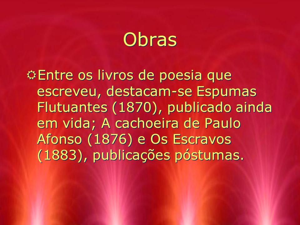 Obras REntre os livros de poesia que escreveu, destacam-se Espumas Flutuantes (1870), publicado ainda em vida; A cachoeira de Paulo Afonso (1876) e Os
