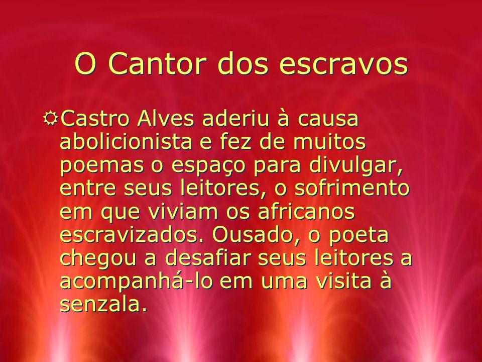 O Cantor dos escravos RCastro Alves aderiu à causa abolicionista e fez de muitos poemas o espaço para divulgar, entre seus leitores, o sofrimento em q