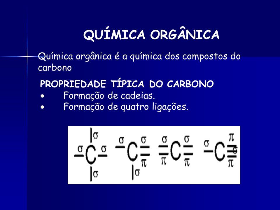 QUÍMICA ORGÂNICA Química orgânica é a química dos compostos do carbono PROPRIEDADE TÍPICA DO CARBONO Formação de cadeias. Formação de quatro ligações.