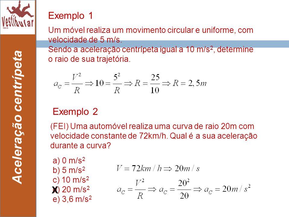 15 Aceleração centrípeta Exemplo 1 Um móvel realiza um movimento circular e uniforme, com velocidade de 5 m/s. Sendo a aceleração centrípeta igual a 1